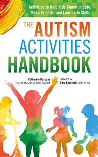 The Autism Activities Handbook: Activities to Help Kids Communicate, Make Friends, and Learn Life Skills (Autism Spectrum Disorder, Autism Books) - Popular Autism Related Book