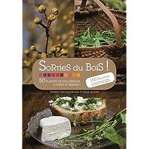 Sorties du bois ! : 50 plantes de nos régions à cueillir et déguster !