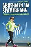 Abnehmen im Spaziergang: Stoffwechsel beschleunigen und Abnehmen durch Spazieren - Mit...