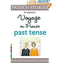 Easy French Stories for Beginners, Voyage en France, Past Tense: With French-English Glossaries (Easy French Reader Series for Beginners t. 7) (French Edition)