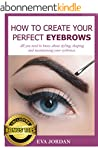 How to Create Your Perfect Eyebrows:...