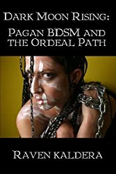 Dark Moon Rising: Pagan Bdsm & the Ordeal Path by Raven Kaldera (2009-07-17)