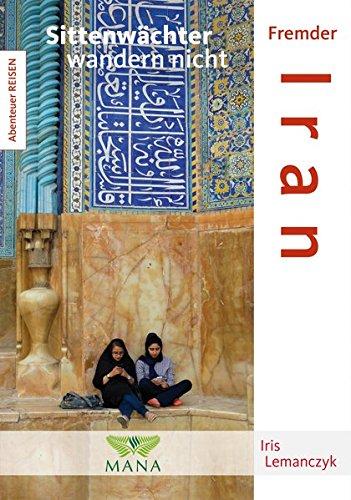 Fremder Iran: Sittenwächter wandern nicht (Abenteuer REISEN)