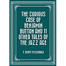 The Curious Case of Benjamin Button and 11 Other Tales of the Jazz Age (English Edition)
