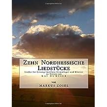 Zehn Nordhessische Liedstuecke: Lieder für Sologesang (mittlere Stimmlage) und Klavier
