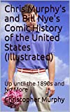 Chris Murphy's and Bill Nye's Comic History of the United States (Illustrated): Up until the 1890s and No More (English Edition)