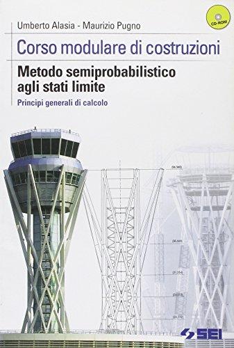 Corso modulare di costruzioni. Metodo semiprobabilistico agli stati limite. Principi generali di calcolo. Per gli Ist. tecnici. Con CD-ROM
