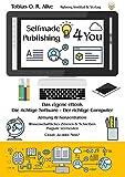 Selfmade Publishing 4 You: Das eigene eBook. Die richtige Software. Der richtige Computer. Atmung & Konzentration. Wissenschaftliches Zitieren & Schreiben. Plagiate vermeiden. Cloud: Ja oder Nein?