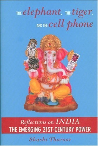 The Elephant, The Tiger, and the Cell Phone: Reflections on INDIA - The Emerging 21st-Century Power 1st edition by Tharoor, Shashi (2007) Hardcover