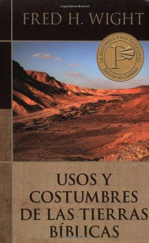 Usos Y Costumbres de Las Tierras Bíblicas = Manners and Customs of Bible Lands por Fred Wight