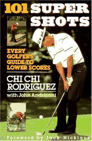 101 Supershots: Every Golfer's Guide to Lower Scores