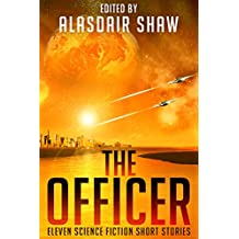 The Officer: Eleven Science Fiction Short Stories (Scifi Anthologies Book 2) (English Edition)