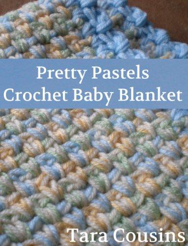 Pretty Pastels Easy Crochet Baby Blanket Pattern Ebook Tara