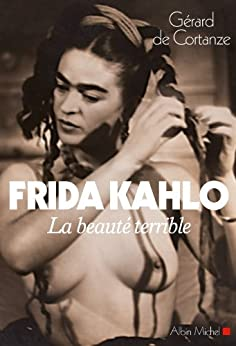 Frida Kahlo : La beauté terrible par [de Cortanze, Gérard]