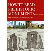 How to Read Prehistoric Monuments: Understanding Our Ancient Heritage by Alan Butler (2011-03-01)