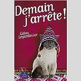 Demain j'arrête !   Legardinier, Gilles (1965-....). Auteur