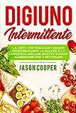 Il Digiuno Intermittente : La dieta per bruciare i grassi incrementando la salute e la longevità. Incluse ricette e piano alimentare per 3 settimane (Italian Edition)