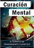 CURACIÓN MENTAL: La Terapia del PENSAMIENTO CUÁNTICO