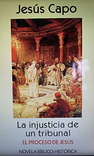 El proceso de Jesús: La injusticia de un tribunal (Evangelio (novelado) 44) por Jesús  Capo