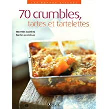 Les bonnes saveurs - 70 crumbles, tartes et tartelettes