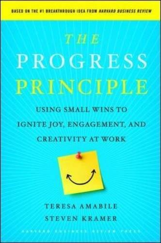 The Progress Principle: Using Small Wins to Ignite Joy, Engagement, and Creativity at Work por Teresa Amabile