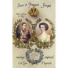 Sissi et François-Joseph, mariage impérial à la Cour d'Autriche
