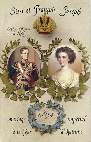 Sissi et Francois-Joseph : Mariage impérial à la cour d'Autriche