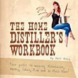 The Home Distiller's Workbook: Your Guide to Making Moonshine, Whiskey, Vodka, Rum, and So Much More! Vol.1
