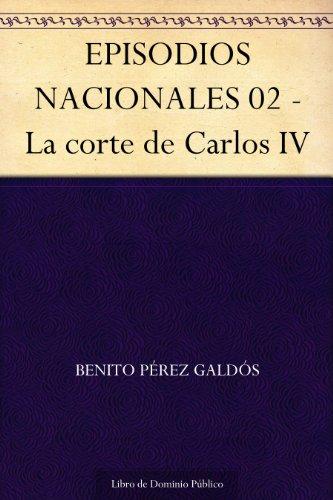 EPISODIOS NACIONALES 02 - La corte de Carlos IV por Benito Pérez Galdós