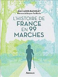 L'histoire de France en 99 marches par Jean-Louis Bachelet