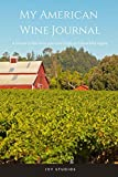 My American Wine Journal: A record of the wine you taste from each beautiful region...