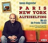 Paris. New York. Alteiselfing. Auf Ochsentour durch die Provinz: Lesung mit Hannes Ringlstetter und Christian Tramitz (4 CDs)