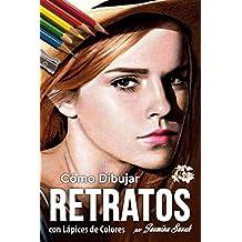 Cómo Dibujar Retratos: con Lápices de Colores