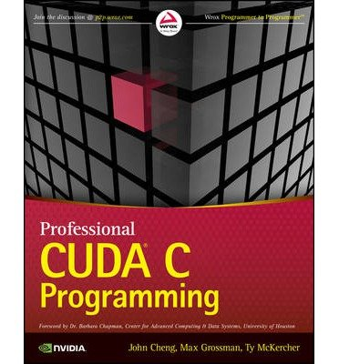 [(Professional CUDA C Programming)] [ By (author) John Cheng, By (author) Max Grossman, By (author) Ty McKercher ] [October, 2014]