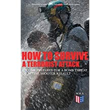 How to Survive a Terrorist Attack – Become Prepared for a Bomb Threat or Active Shooter Assault: Save Yourself and the Lives of Others - Learn How to Act ... Able to Provide First Aid (English Edition)
