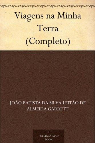 Viagens na Minha Terra (Completo) (Portuguese Edition) por João Batista da Silva Leitão de Almeida Garrett