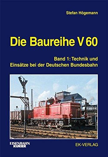 Die Baureihe V 60: Band 1: Technik und Einsätze bei der Deutschen Bundesbahn