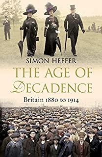 The Age of Decadence: Britain 1880 to 1914 (1847947425) | Amazon Products