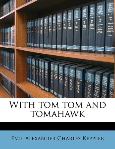 With tom tom and tomahawk