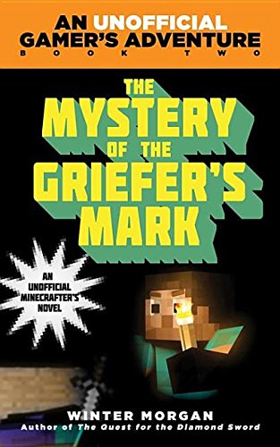 The Mystery of the Griefer''s Mark: A Minecraft Gamer''s Adventure, Book Two: A Minecraft Gamer''s Adventure, Book Two