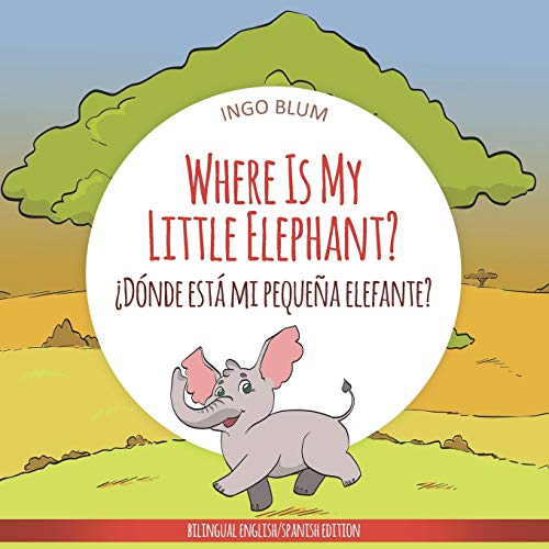 Where Is My Little Elephant? - ¿Dónde está mi pequeña elefante?: Bilingual Children's Book Spanish English (Where is...? - ¿Dónde está...?)