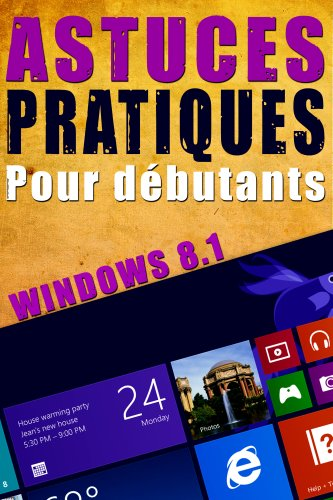 Astuces pratiques Windows 8.1 pour débutants: Windows 8 - Informatique - Guide - Ordinateur