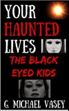BLACK EYED KIDS: Can We Come In?: Terrifying Encounters (Your Haunted Lives Book 3) (English Edition)