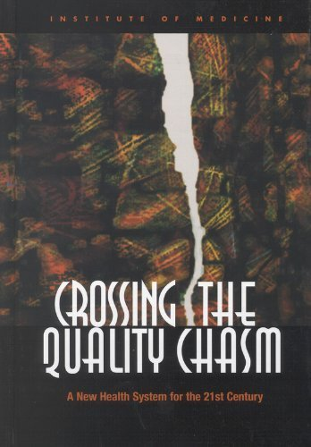 Crossing the Quality Chasm: A New Health System for the 21st Century 1st by Committee on Quality of Health Care in America, Institute of (2001) Hardcover