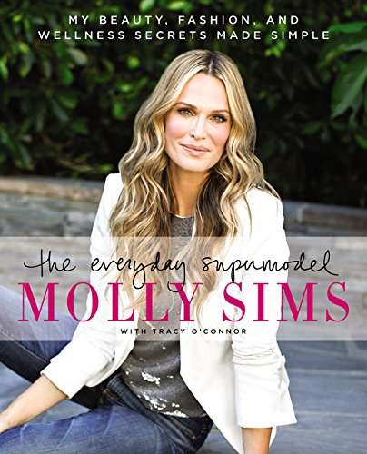 The Everyday Supermodel: My Beauty, Fashion, and Wellness Secrets Made Simple por Molly Sims