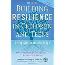 Building Resilience in Children and Teens: Giving Kids Roots and Wings by Kenneth R. Ginsburg (21-Oct-2014) Paperback