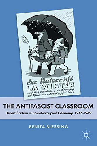 The Antifascist Classroom: Denazification in Soviet-Occupied Germany, 1945-1949 por Benita Blessing