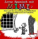Lerne Spanisch mit Mimi: Mimi und die Ausstellung. Ein Bilderbuch auf Spanisch/Deutsch mit Vokabeln. (Mimi de-es 2)