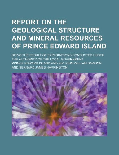 Report on the geological structure and mineral resources of Prince Edward island; Being the result of explorations conducted under the authority of the local government