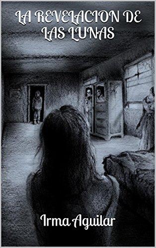 LA REVELACION DE LAS LUNAS por Irma Aguilar